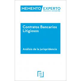 Contratos Bancarios Litigiosos. Memento Experto (Análisis de la Jurisprudencia)
