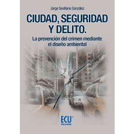 Ciudad, Seguridad y Delito. La Prevención del Crimen Mediante el Diseño Ambiental