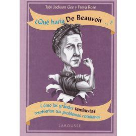 Que haría De Beauvoir...? Cómo las grandes feministas resolverían tus problemas cotidianos