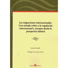 Migraciones internacionales. Una mirada crítica a la a la regulación internacional y europea desde la perspectiva laboral
