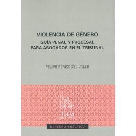 Violencia de género. Guía penal y procesal para abogados en el tribunal