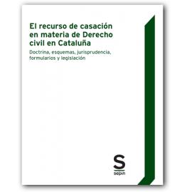 El recurso de casación en materia de Derecho Civil en Cataluña. Doctrina, esquemas, jurisprudencia, formularios y legislación