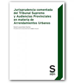 Jurisprudencia comentada del Tribunal Supremo y Audiencias Provinciales en materia de Arrendamientos Urbanos