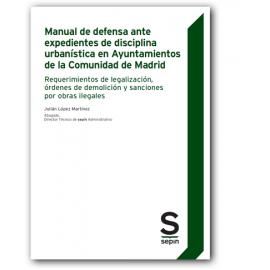 Manual de defensa ante expedientes de disciplina urbanística en los Ayuntamientos de la Comunidad de Madrid
