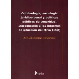 Criminología, Sociología Jurídico-Penal y Políticas Públicas de Seguridad. Introducción a los Informes de Situación Delictiva