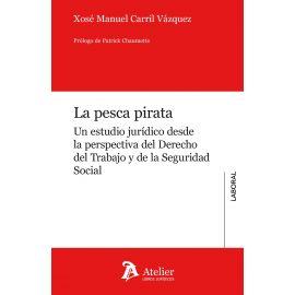 La Pesca Pirata. Un Estudio Jurídico desde la Perspectiva del Derecho del Trabajo y de la Seguridad Soc