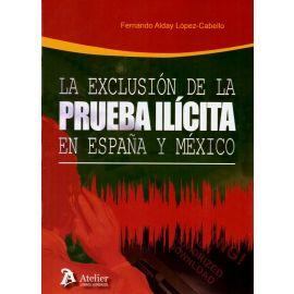 La exclusión de la prueba ilícita en España y México. (Estudio comparado)