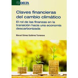 Claves financieras del cambio climático. El rol de las finanzas en la transición hacia una economía descarbonizada