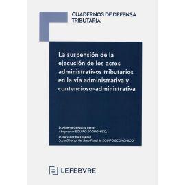 Suspensión de la ejecución de los actos administrativos tributarios en la vía administrativa y contencioso-administrativa