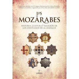 Los mozárabes.  Historia, cultura y religión de los cristianos de Al Ándalus