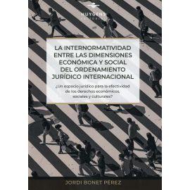 Internormatividad entre las Dimensiones Económica y Social del Ordenamiento Jurídico Internacional. ¿Un Espacio Jurídico para la Efectividad de los Derechos Económicos, Sociales y Culturales?