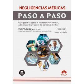 Negligencias Médicas Paso a Paso. Guía Práctica sobre la Responsabilidad Civil, Administrativa       y Penal del Colectivo Médico