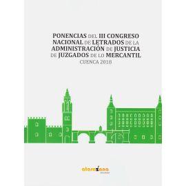 Ponencias del III Congreso Nacional de letrados de la administración de justicia de juzgados de lo mercantil. Cuenca 2018