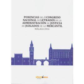 Ponencias del I Congreso Nacional de Letrados de la administración de justicia de juzgados de los mercantil. Málaga 2016
