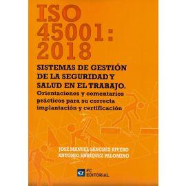 ISO 45001: 2018. Sistemas de gestión de la seguridad y salud en el trabajo. Orientaciones y comentarios prácticos para su correcta implancación y certificación