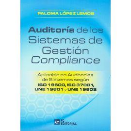 Auditoría de los sistemas de gestión compliance. Aplicable en auditorías de sistemas según ISO 19600, ISO 37001, UNE 19601 y UNE 19602