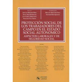 Protección social de los trabajadores del campo en el estado social autonómico. Aspectos laborales y de seguridad social