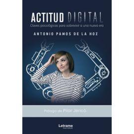 Actitud Digital. Claves Psicológicas Para Sobrevivir a una Nueva Era