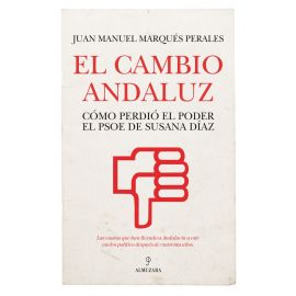 Cambio andaluz. Cómo perdió el poder el PSOE de Susana Díaz
