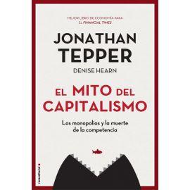 Mito del capitalismo. Los monopolios y la muerte de la competencia