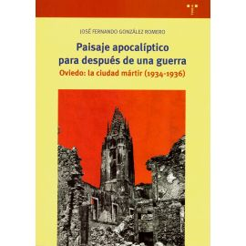 Paisaje apocalíptico para después de una guerra. Oviedo: la ciudad mártir (1934-1936)