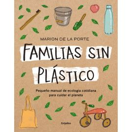Familias sin plástico. Pequeño manual de ecología cotidiana para cuidar el planeta