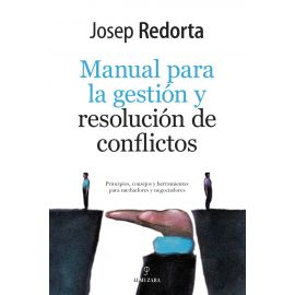 Manual para la gestión y resolución de conflictos. Principios, consejos y herramientas para mediadores y negociadores
