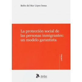 La protección social de las personas inmigrantes: un modelo garantista