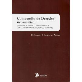 Compendio de derecho urbanístico. (Contiene notas de correspondencia con el derecho urbanístico de Canarias).