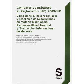 Comentarios prácticos al Reglamento (UE) 2019/1111. Competencia, reconocimiento y ejecución de resoluciones en materia matrimonial, responsabilidad parental y sustracción internacional de menores