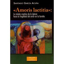 Amoris Laetitia: La misión creativa de la Iglesia hacia la fragilidad del amor en la familia