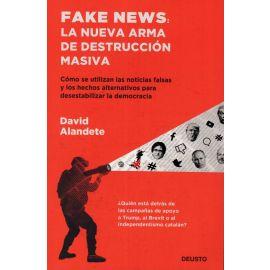 Fake News: La nueva arma de destrucción masiva.                                                      Cómo se utilizan las noticias falsas y los hechos alternativos para desestabilidar la democrciacia