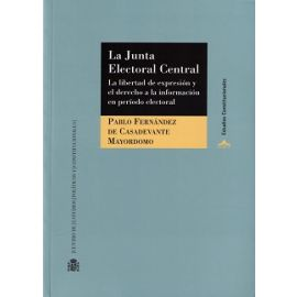 Junta Electoral Central La Libertad de Expresión y el Derecho a la Información en Período Electoral