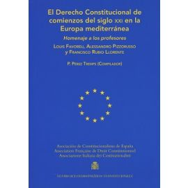 Derecho Constitucional de Comienzos del Siglo XXI en la Europa Mediterránea. Homenaje a los Profesores  Louis Favoreu, Alessandro Pizzorusso y Fra