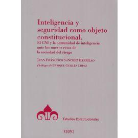 Inteligencia y seguridad como objeto constitucional. El CNI y la comunidad de inteligencia ante los nuevos retos de la sociedad del riesgo