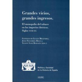 Grandes vicios, grandes ingresos. El monopolio del tabaco en los imperios ibéricos. Siglos XVII-XX