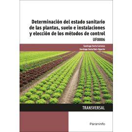 Determinación del estado sanitario de las plantas, suelo e instalaciones y elección de los métodos de control. UF0006