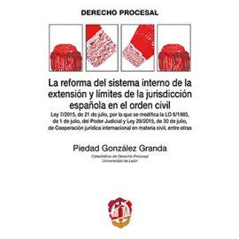 Reforma del Sistema Interno de la Extensión y Límites de la Jurisdicción Española en el Orden Civil. Ley 7/207, de 21 de Julio, por la que se Modifica