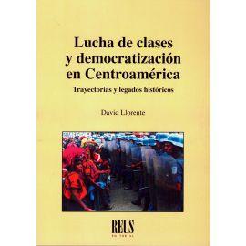 Lucha de Clases y Democratización en Centroamérica. Trayectorias y Legados Históricos.