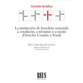 La institución de heredero sometida a condición, a término o a modo (Derecho Común y Foral)