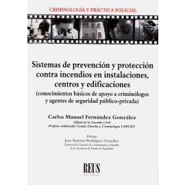 Sistemas de prevención y protección contra incendios en instalaciones, centros y edificaciones (conocimientos básicos de apoyo a criminólogos y agentes de seguridad público-privada)