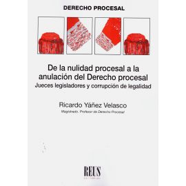 De la nulidad procesal a la anulación del derecho procesal. Jueces legisladores y corrupción de legalidad