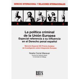 La política criminal de la Unión Europea. Especial referencia a su influencia en el derecho penal español. Mención especial XIV Precio Andaluz de Investigación sobre Integración Europea