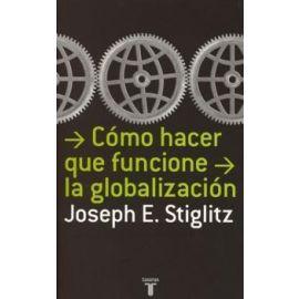 Cómo Hacer que Funcione la Globalización.