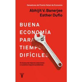 Buena economía para tiempos difíciles. En busca de mejores soluciones a nuestros mayores problemas