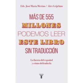 Más de 555 millones podemos leer este libro sin traducción.  La fuerza del español y cómo defenderla