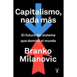 Capitalismo, nada más. El futuro del sistema que domina el mundo