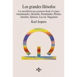 Los grandes filósofos. Vol.III. Los metafísicos que pensaron desde el origen: Anaximandro, Heráclito, Parménides, Plotino, Anselmo, Spinoza