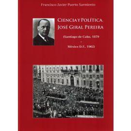 Ciencia y Política. José Giral Pereira (Santiago de Cuba, 1879 -  México D.F., 1962)