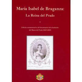 María Isabel de Braganza: La Reina del Prado. Edición Conmemorativa del Bicentenario de la Fundación Museo del Prado (1819-2019)